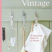 Handmade Vintage: 35 Upcycling-Ideen für zu Hause
